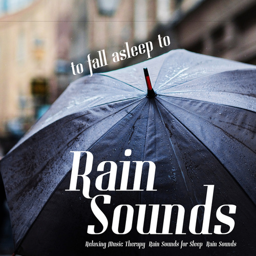 Rain Sounds to Fall Asleep To by Relaxing Music Therapy