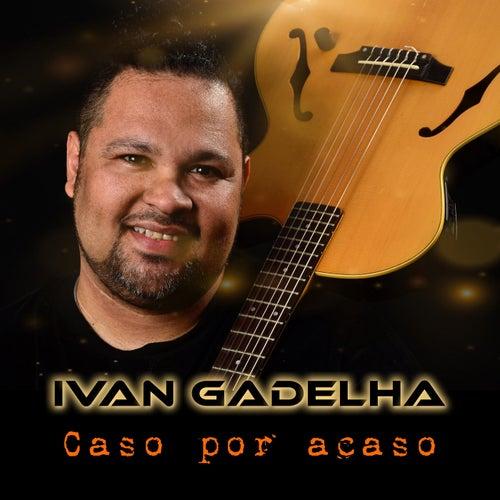 Caso por acaso de Ivan Gadelha