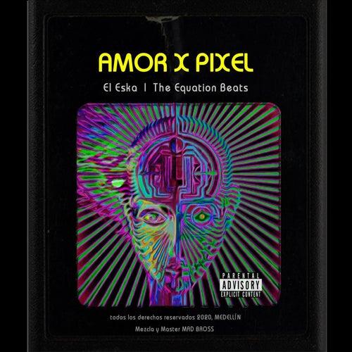 Amor X Pixel von ESKA