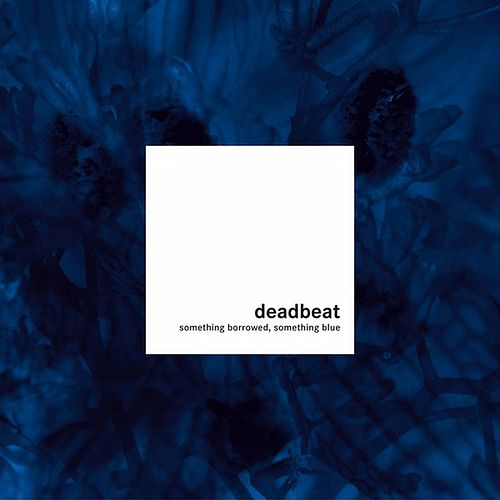 Something Borrowed, Something Blue by Deadbeat