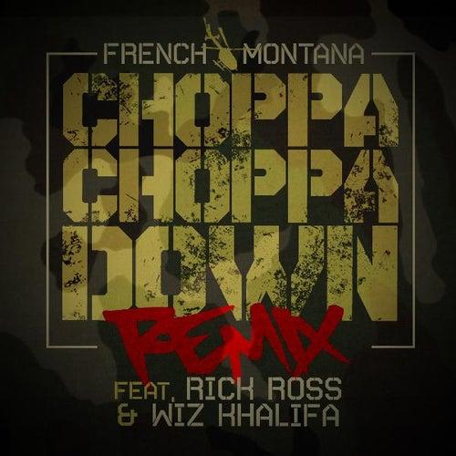 Choppa Choppa Down (Remix) (feat. Rick Ross & Wiz Khalifa) - Single by French Montana