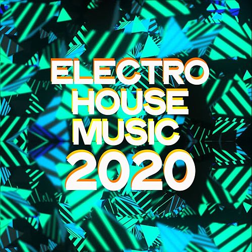 Electro House Music 2020 (Selection Electro House Music 2020) by Various Artists