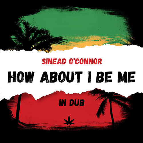 How About I Be Me in Dub de Sinead O'Connor