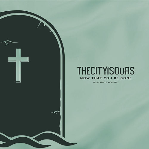 Now That You're Gone (Alternative) de TheCityIsOurs