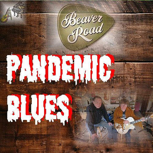 Pandemic Blues by Beaver Road