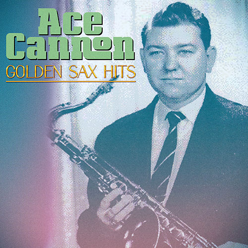 Golden Sax Hits (Remastered) de Ace Cannon