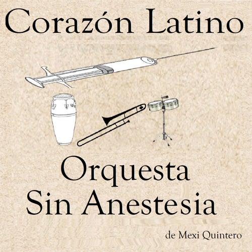 Corazon Latino de Orquesta sin Anestesia de Mexi Quintero