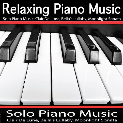 Solo Piano Music: Clair De Lune, Bella's Lullaby, Beethoven: Moonlight Sonata de Relaxing Piano Music