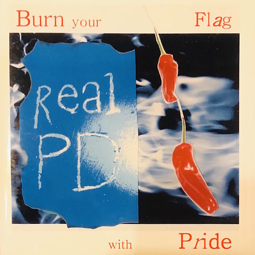Burn Your Flag with Pride by Real PD