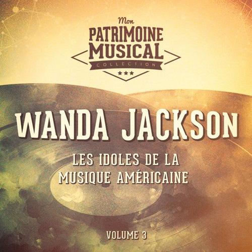 Les Idoles De La Musique Américaine: Wanda Jackson, Vol. 3 by Wanda Jackson