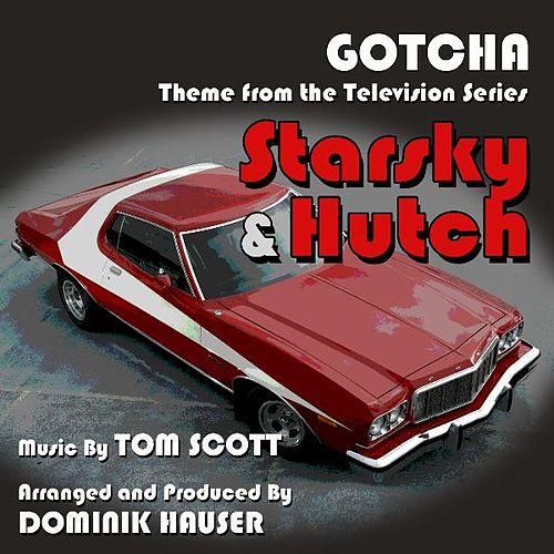 Starsky and Hutch: 'Gotcha' - Main Title from the TV Series (feat. Dominik Hauser) - Single by Tom Scott