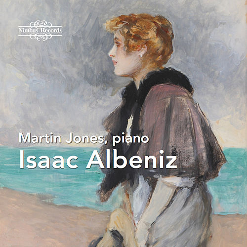 Isaac Albeniz: Piano Works by Martin Jones