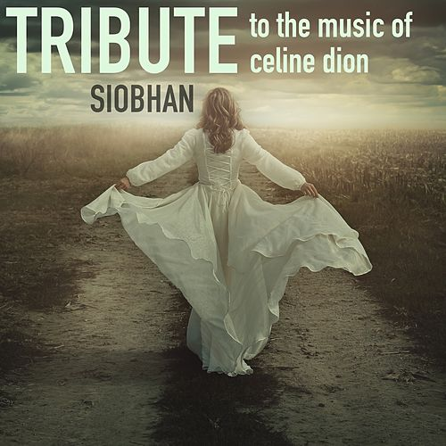 Tribute to the Music of Celine Dion by Siobhan