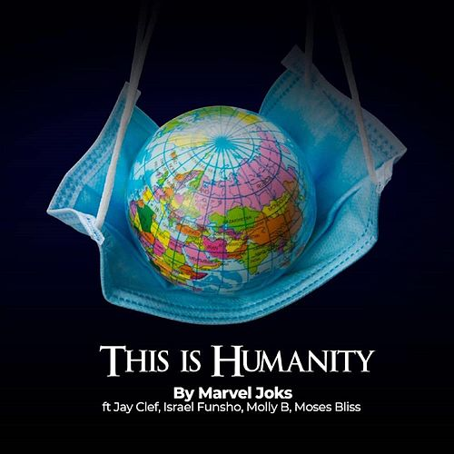 This Is Humanity (feat. Jay Clef, Israel Funsho, Molly B & Moses Bliss) by Marvel Joks