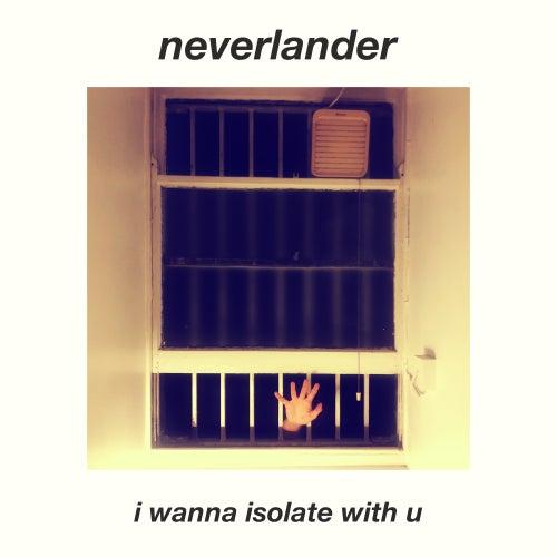 I Wanna Isolate With U by Neverlander