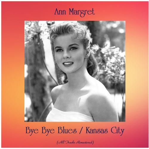 Bye Bye Blues / Kansas City (All Tracks Remastered) by Ann-Margret