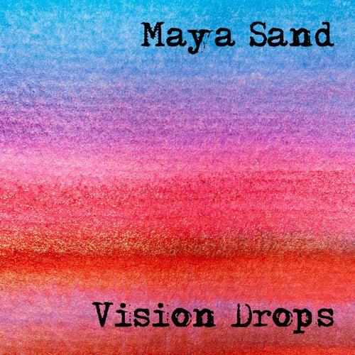 Vision Drops by Maya Sand