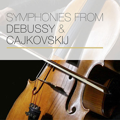 Symphonies from Debussy & Čajkovskij by Various Artists