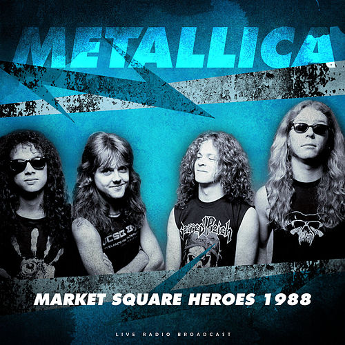 Market Square Heroes 1988 (live) by Metallica