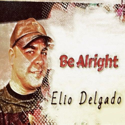 Be Alright by Elio Delgado