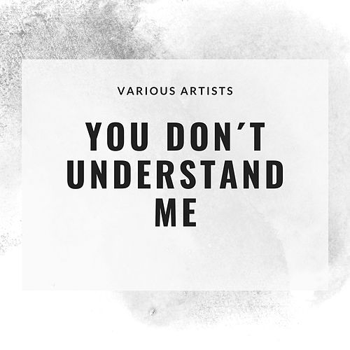 You Don´t Understand Me by Various Artists