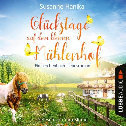 Glückstage auf dem kleinen Mühlenhof - Ein Lerchenbach-Liebesroman (Ungekürzt) von Susanne Hanika