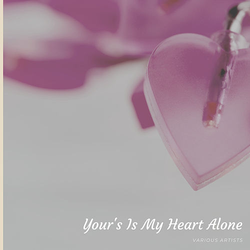 Your's Is My Heart Alone by Various Artists