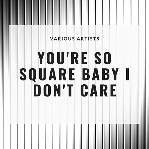 You're so Square Baby I Don't Care by Various Artists