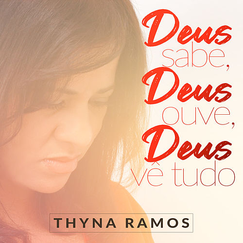 Deus Sabe, Deus Ouve, Deus Vê Tudo by Thyna Ramos