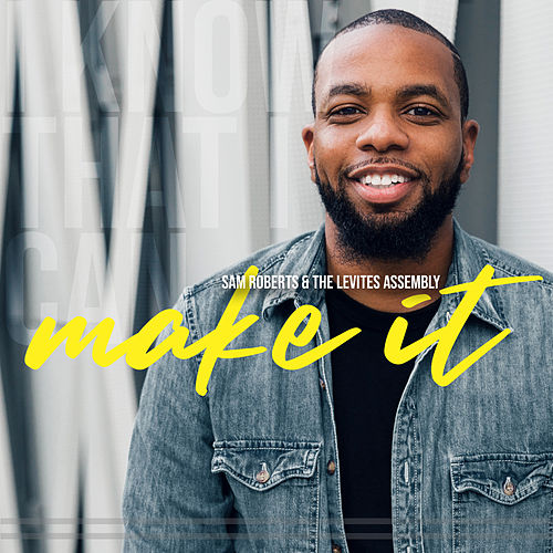 Make It by Sam Roberts & The Levites Assembly