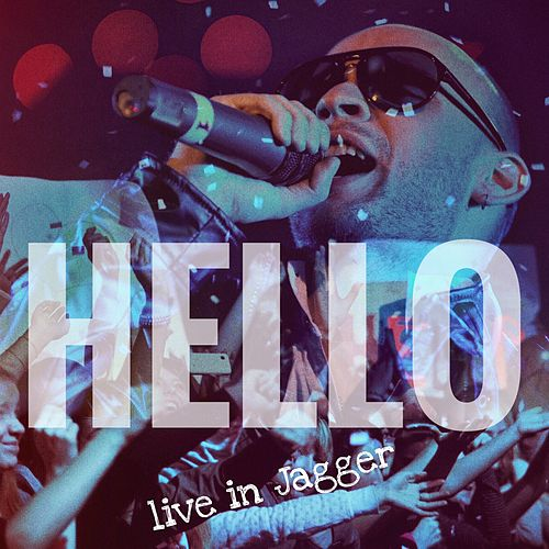 Live in Jagger de Hello