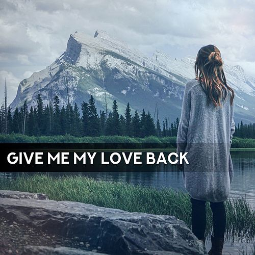 Give Me My Love Back by Taffo Velikoff