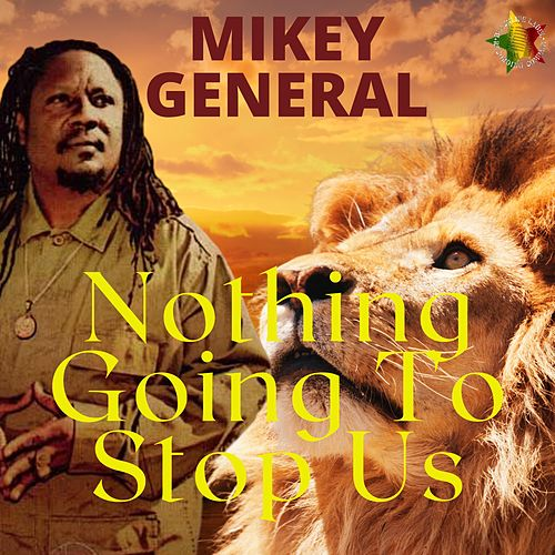 Nothing Going to Stop Us by Mikey General