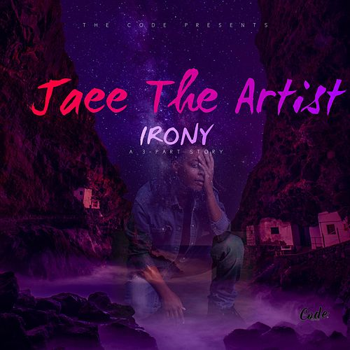 Irony: A 3-Part Story by Jaee The Artist
