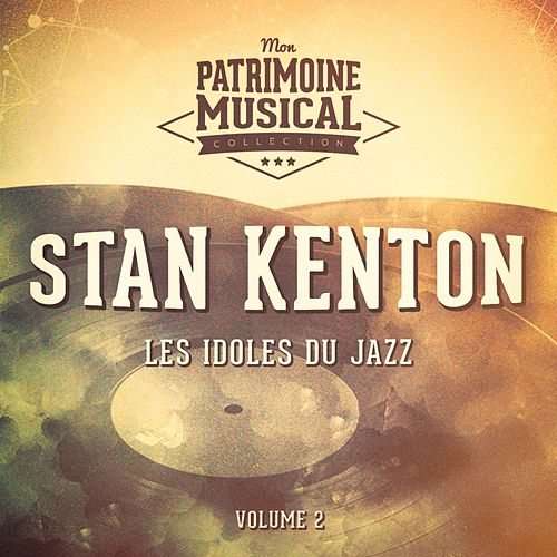 Les Idoles Du Jazz: Stan Kenton, Vol. 2 by Stan Kenton