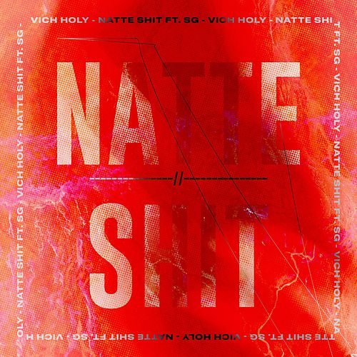 Natte Shit by Vich Holy