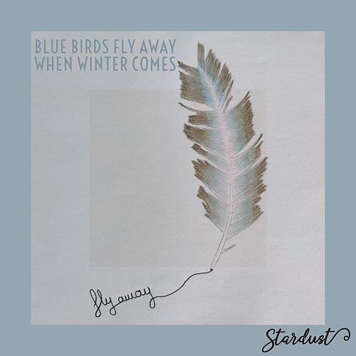Blue Birds Fly Away When Winter Comes by Stardust