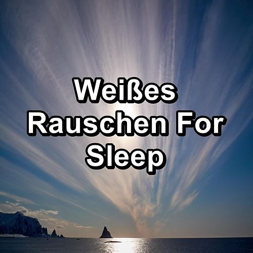 Weißes Rauschen For Sleep von Lullabies for Deep Meditation