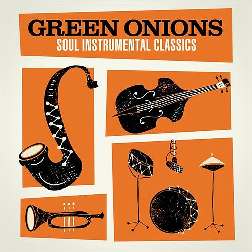 Green Onions: Soul Instrumental Classics by Various Artists