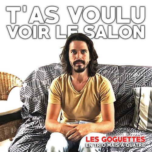 T'as voulu voir le salon by Les Goguettes (en trio mais à quatre)