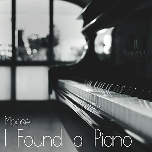 I FOUND A PIANO by Moose