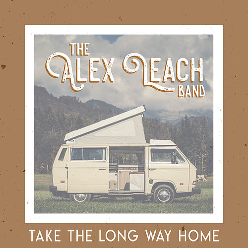 Take the Long Way Home by The Alex Leach Band