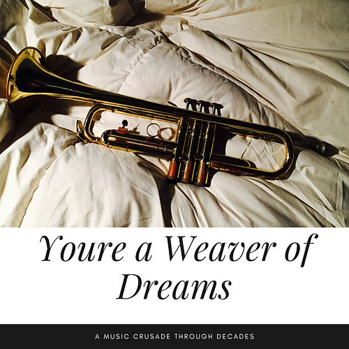 Youre a Weaver of Dreams (A Music Crusade through Decades) by Various Artists