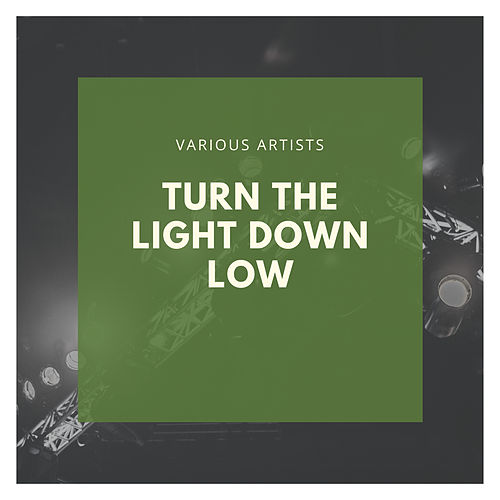 Turn the Light Down Low by Various Artists