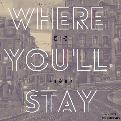 Where You'll Stay by Big State