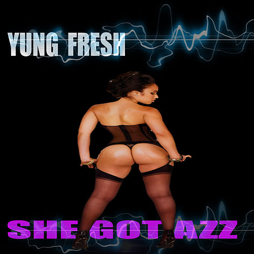 SHE GOT AZZ von Yung - Fresh