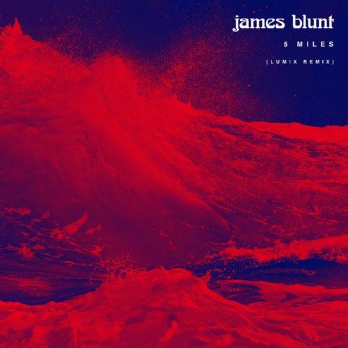 5 Miles (LUM!X Remix) von James Blunt