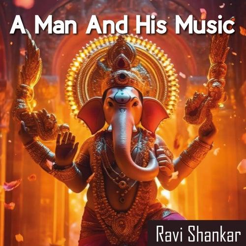 A Man and His Music (Ravi Sankar 1920 - 2020) by Ravi Shankar