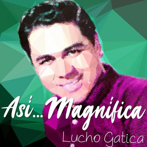 Así...Magnífica by Lucho Gatica