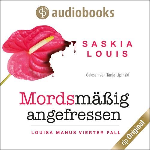 Mordsmäßig angefressen - Louisa Manu-Reihe, Band 4 (Ungekürzt) von Saskia Louis
